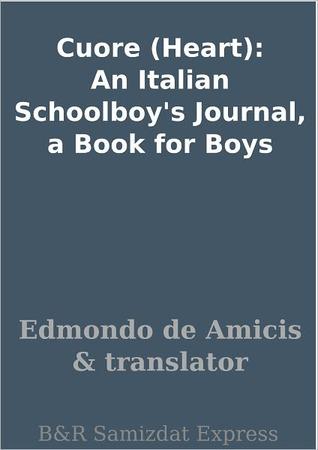 Cuore (Heart): An Italian Schoolboys Journal, a Book for Boys  by  Edmondo De Amicis