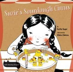 Suzies Sourdough Circus: With Amazing Recipes! Kathy Sager