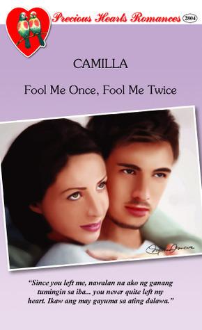 Fool Me Once, Fool Me Twice (Precious Hearts Romances, #2804)  by  Camilla