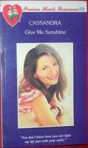 Give Me Sunshine (Precious Hearts Romances, #2602) Cassandra (PHR)