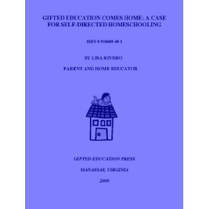 Gifted Education Comes Home:  A Case For Self Directed Homeschooling  by  Lisa Rivero