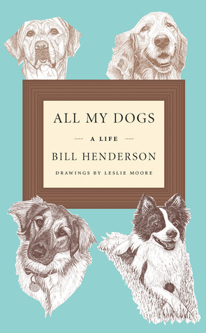 All My Dogs: A Life Bill Henderson