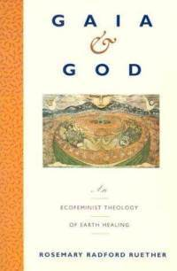 Gaia and God: An Ecofeminist Theology of Earth Healing Rosemary Radford Ruether