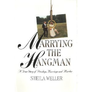 Marrying the Hangman: A True Story of Privilege, Marriage and Murder  by  Sheila Weller