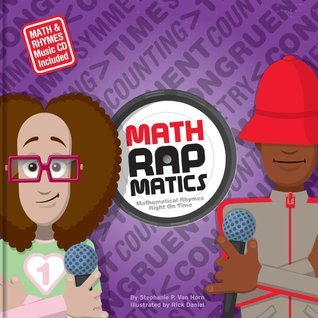 Math Rapmatics: Mathematical Rhymes Right On Time Stephanie P. Van Horn