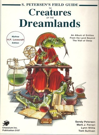 S. Petersens Field Guide to Creatures of the Dreamlands: An Album of Entities from the Land Beyond the Wall of Sleep  by  Sandy Petersen