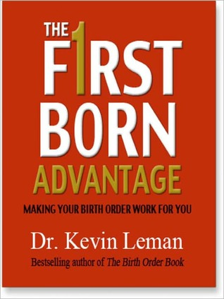 The First Born Advantage: Making Your Birth Order Work for You  by  Kevin Leman