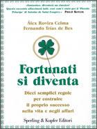 Fortunati si diventa - Dieci semplici regole per costruire il proprio successo nella vita e negli affari  by  Álex Rovira Celma