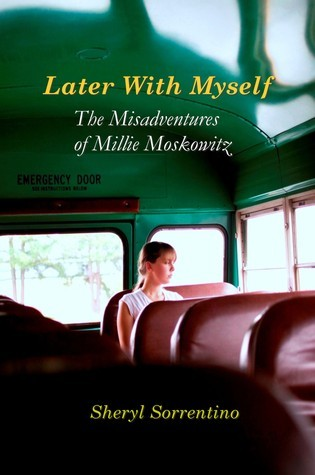 Later with Myself: The Misadventures of Millie Moskowitz  by  Sheryl Sorrentino