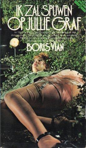 Ik zal spuwen op jullie graf  by  Boris Vian