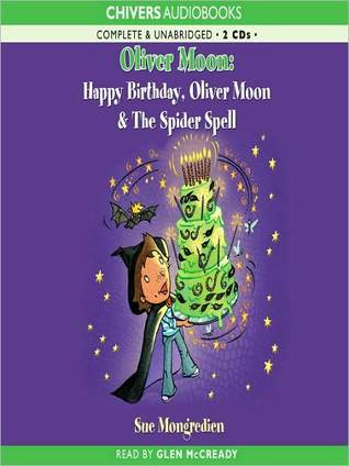Happy Birthday, Oliver Moon & Oliver Moon and the Spider Spell  by  Sue Mongredien