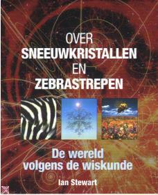 Over sneeuwkristallen en zebrastrepen: De wereld volgens de wiskunde  by  Ian Stewart