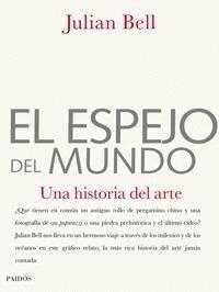El espejo del mundo: Una historia del arte Julian Bell