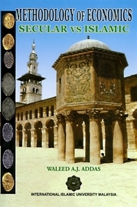 Methodology of Economics: Secular vs Islamic Waleed A.J. Addas
