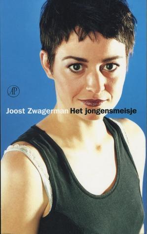 Het Jongensmeisje: Verhalen Joost Zwagerman