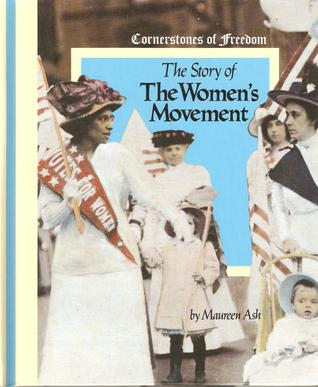 Story of the Womens Movement: Cornerstones of Freedom  by  Maureen Ash