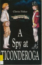 A Spy at Ticonderoga  by  Clavin Fisher
