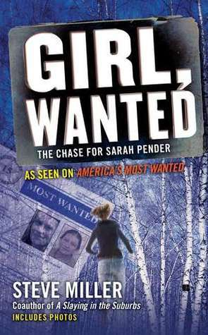 Girl, Wanted: The Chase for Sarah Pender  by  Steve      Miller