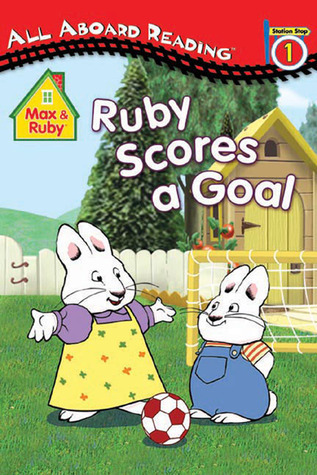 Ruby Scores a Goal  by  Rosemary Wells