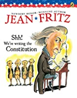 Shh! Were Writing the Constitution!  by  Jean Fritz