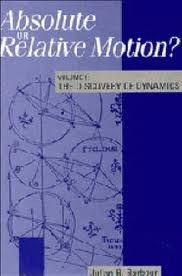 Absolute or Relative Motion? Volume 1: A Study from a Machian Point of View of the Discovery and the Structure of Dynamical Theories (Absolute or Relative Motion, #1)  by  Julian B. Barbour