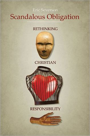 Scandalous Obligation: Rethinking Christian Responsibility Eric R. Severson