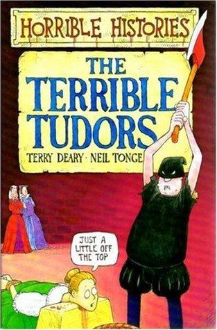 The Terrible Tudors Terry Deary