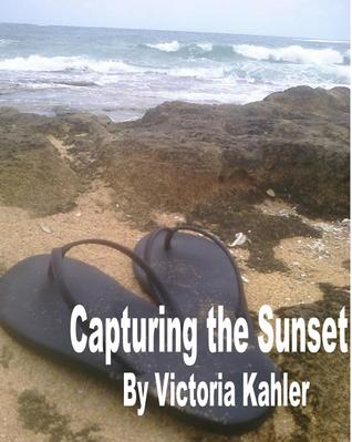 Capturing the Sunset  by  Victoria Kahler