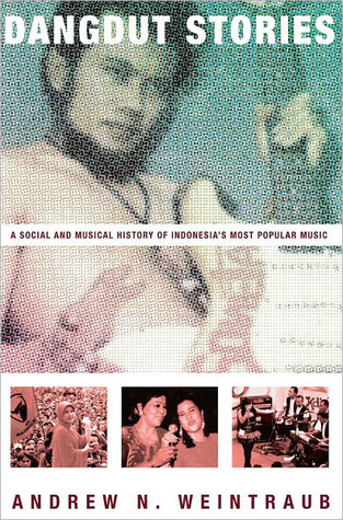 Dangdut Stories: A Social and Musical History of Indonesias Most Popular Music  by  Andrew N. Weintraub