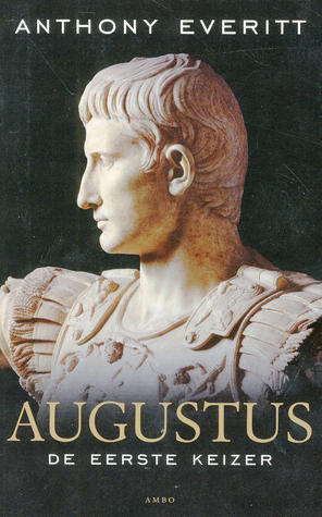 Augustus: de eerste keizer  by  Anthony Everitt