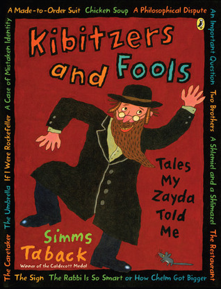 Kibitzers and Fools: Tales My Zayda Told Me  by  Simms Taback