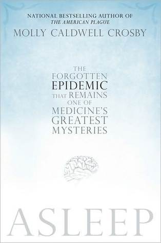 Asleep: The Forgotten Epidemic that Remains One of Medicines Greatest Mysteries Molly Caldwell Crosby