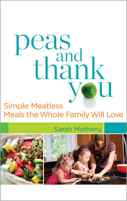 Double the Peas: Meatless Meals for Your Family: Peas and Thank You/More Peas, Thank You Sarah Matheny