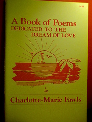 A Book of Poems Dedicated to the Dream of Love  by  Charlotte M. Liebel