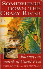 Somewhere Down the Crazy River: Journeys in Search of Giant Fish  by  Jeremy Wade
