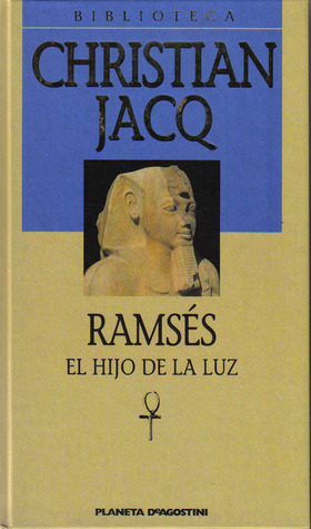 Ramsés, el hijo de la luz (Ramses, #1) Christian Jacq