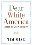 Dear White America: Letter to a New Minority  by  Tim Wise