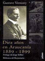 Diez Años En Araucanía 1889 - 1899  by  Gustave Verniory