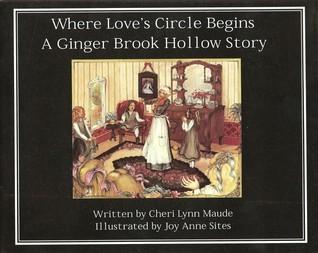 Where Loves Circle Begins: A Ginger Brook Hollow Story  by  Cheri Lynn Maude