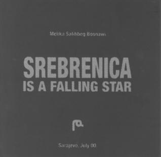 Srebrenica is a Falling Star Melika Salihbeg Bosnawi