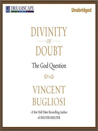 Divinity of Doubt: The God Question  by  Vincent Bugliosi