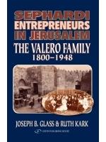 Sephardi Entrepreneurs in Jerusalem: The Valero Family (1800-1948) Joseph B. Glass