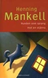 Hunden som sprang mot en stjärna Henning Mankell