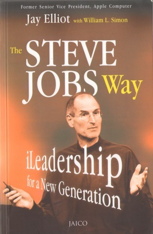 The Steve Jobs Way - iLeadership for a New Generation Jay Elliot