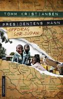 Presidentens mann. Oppdrag Sør-Sudan Tomm Kristiansen