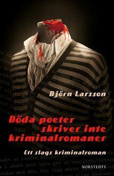 Döda poeter skriver inte kriminalromaner: Ett slags kriminalroman Björn Larsson