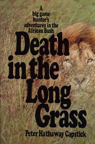 Death in the Long Grass: A Big Game Hunters Adventures in the African Bush Peter Hathaway Capstick