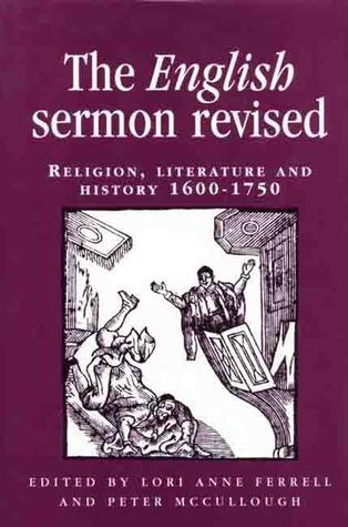 The English Sermon Revised: Religion, Literature And History, 1600 1750 Lori Anne Ferrell