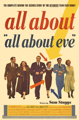 All About All About Eve: The Complete Behind-the-Scenes Story of the Bitchiest Film Ever Made!  by  Sam Staggs