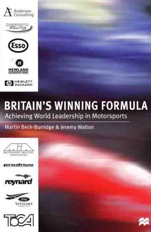 Britains Winning Formula: Achieving World Leadership in Motorsports  by  Martin Beck-Burridge